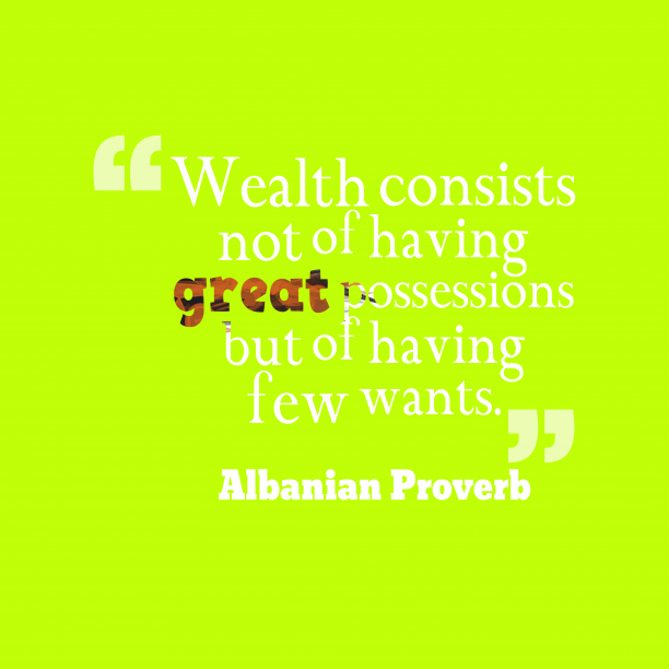 Albanian proverb about wealth.