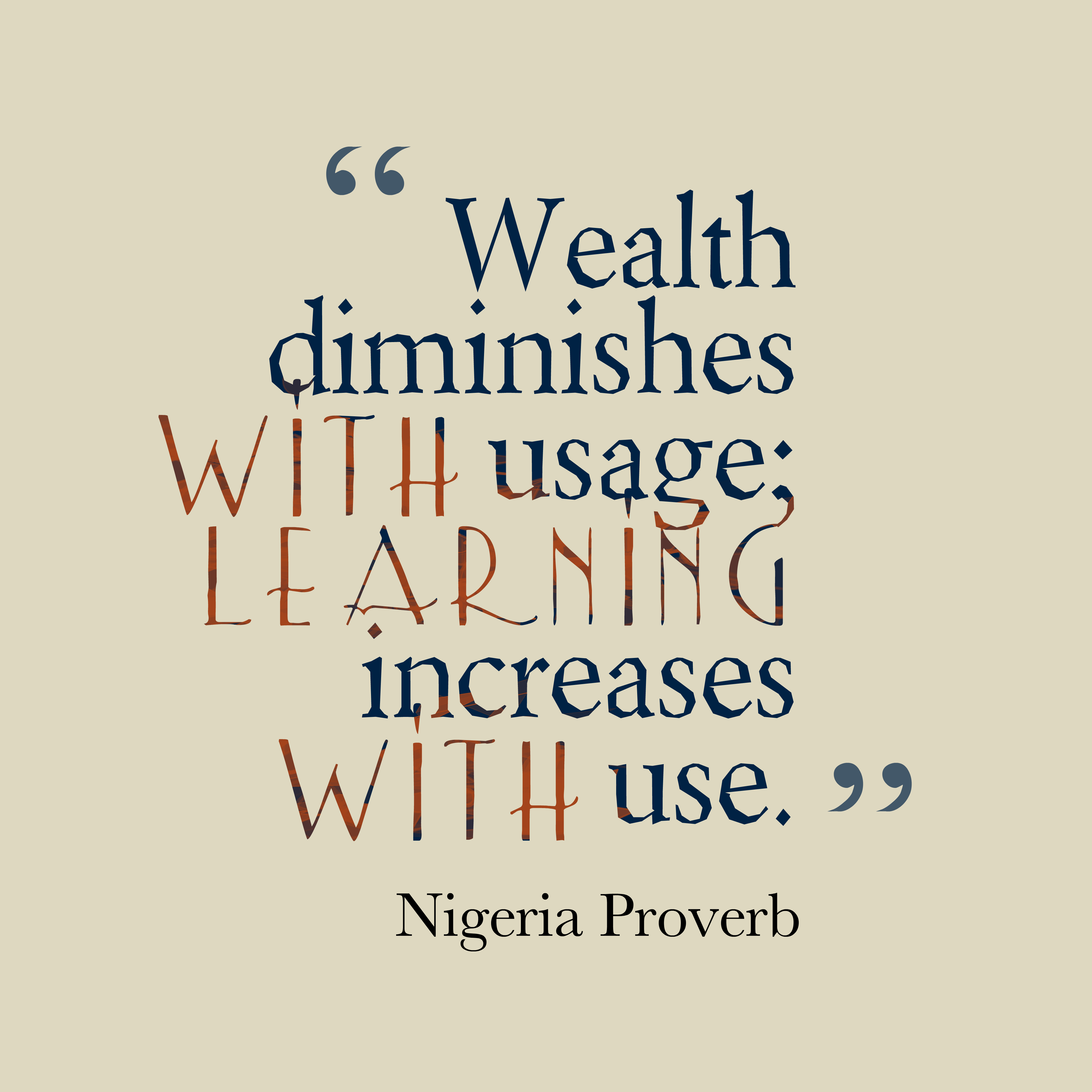 Quotes image of Wealth diminishes with usage; learning increases with use.