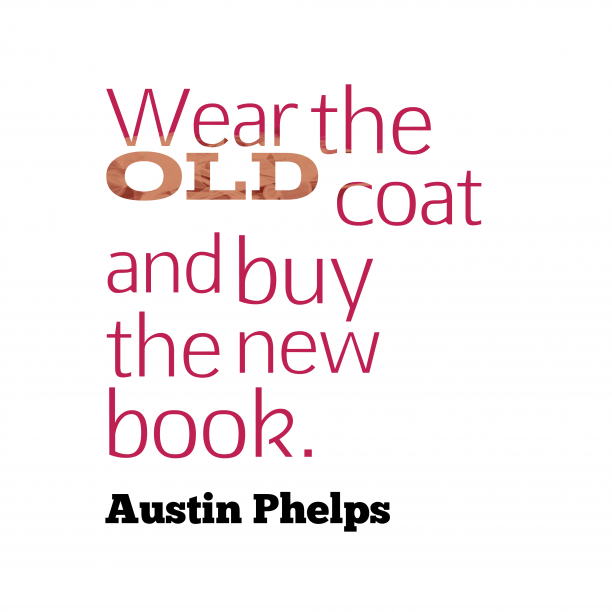 Austin Phelps 's quote about Book. Wear the old coat and…