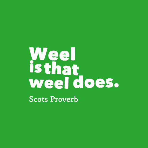 Scots Wisdom 's quote about Weel. Weel is that weel does….