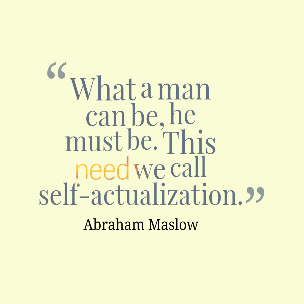Abraham Maslow quote about actualization.