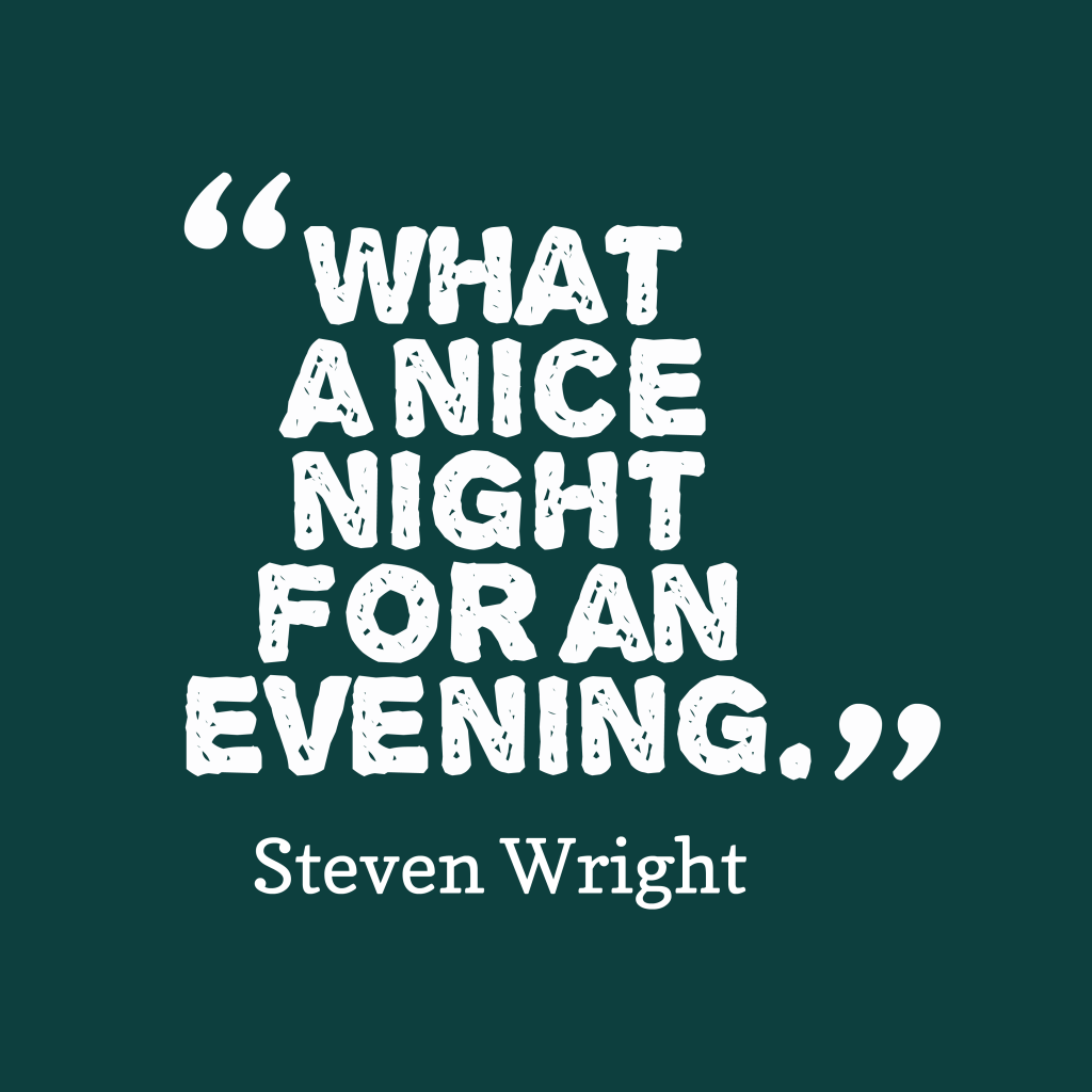 Steven Wright quote about evening.