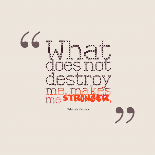 Friedrich Nietzsche quote about stronger.