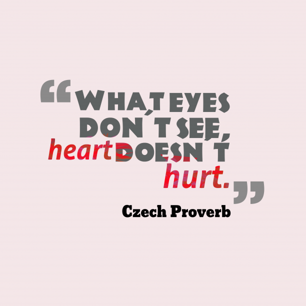 Czech Wisdom 's quote about . What eyes don´t see, heart…