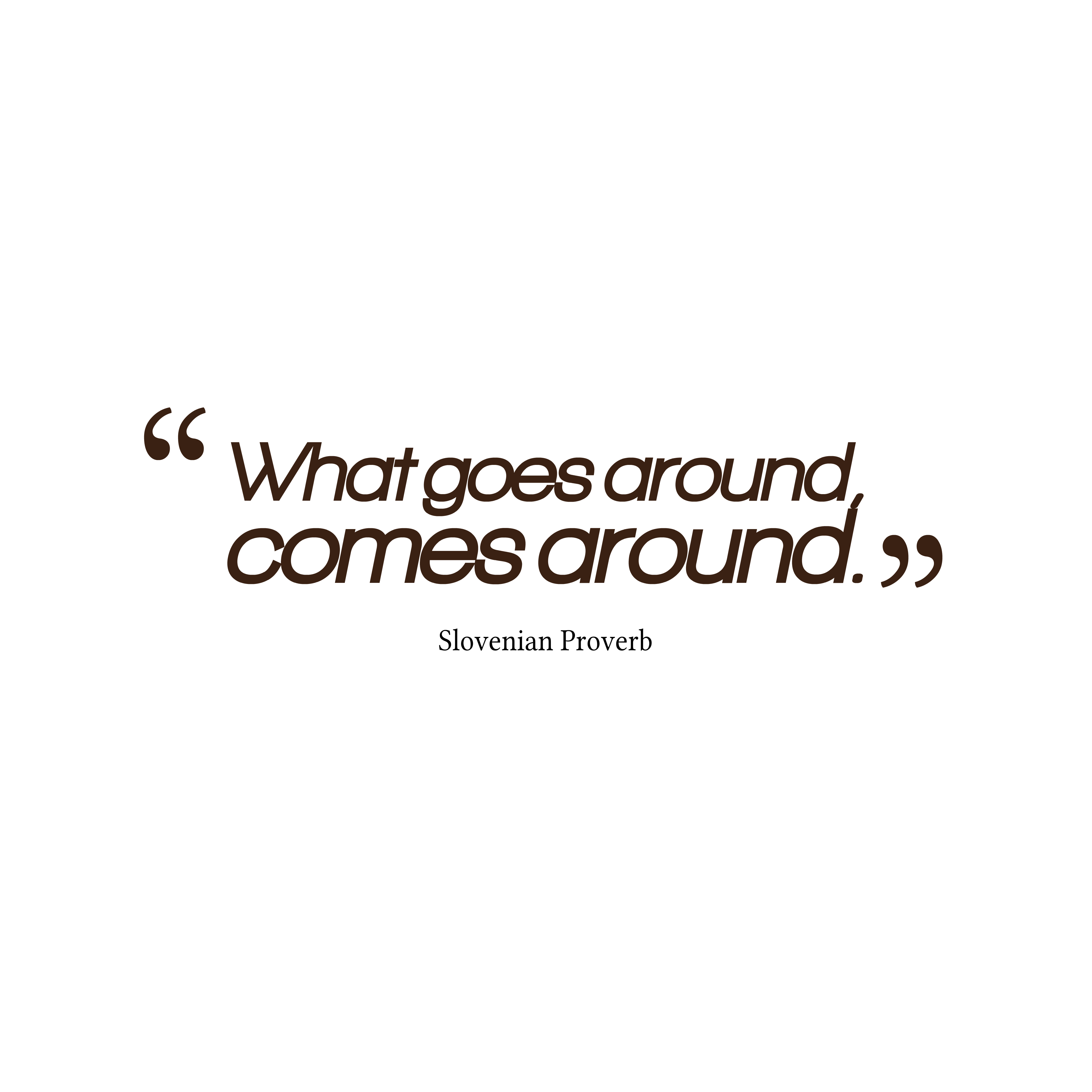 hi-res image of What goes around  comes around Quotes About What Goes Around Comes Around