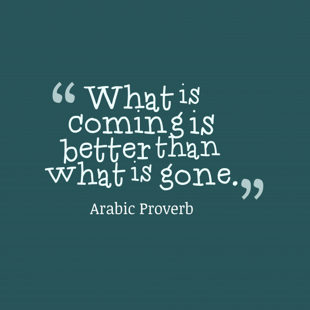 Arabic Wisdom 's quote about . What is coming is better…