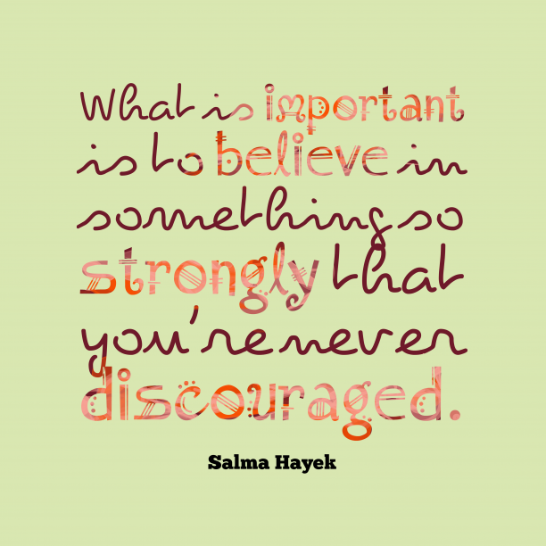 Salma Hayek quote about strongly.