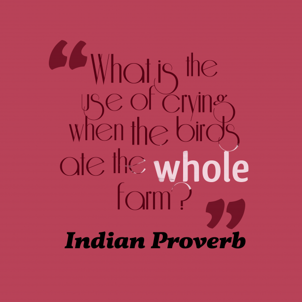 Indian Wisdom 's quote about . What is the use of…
