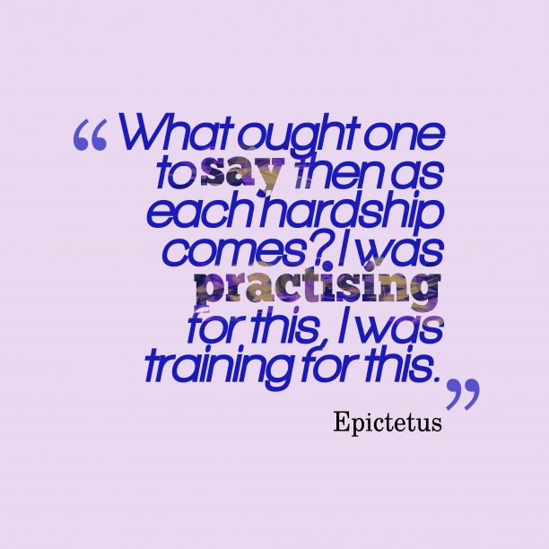 Epictetus 's quote about . What ought one to say…