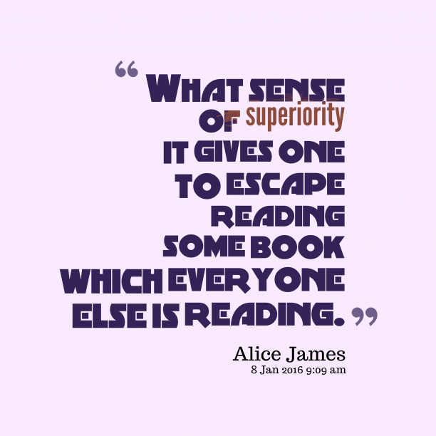 Alice James 's quote about superiority. What sense of superiority it…
