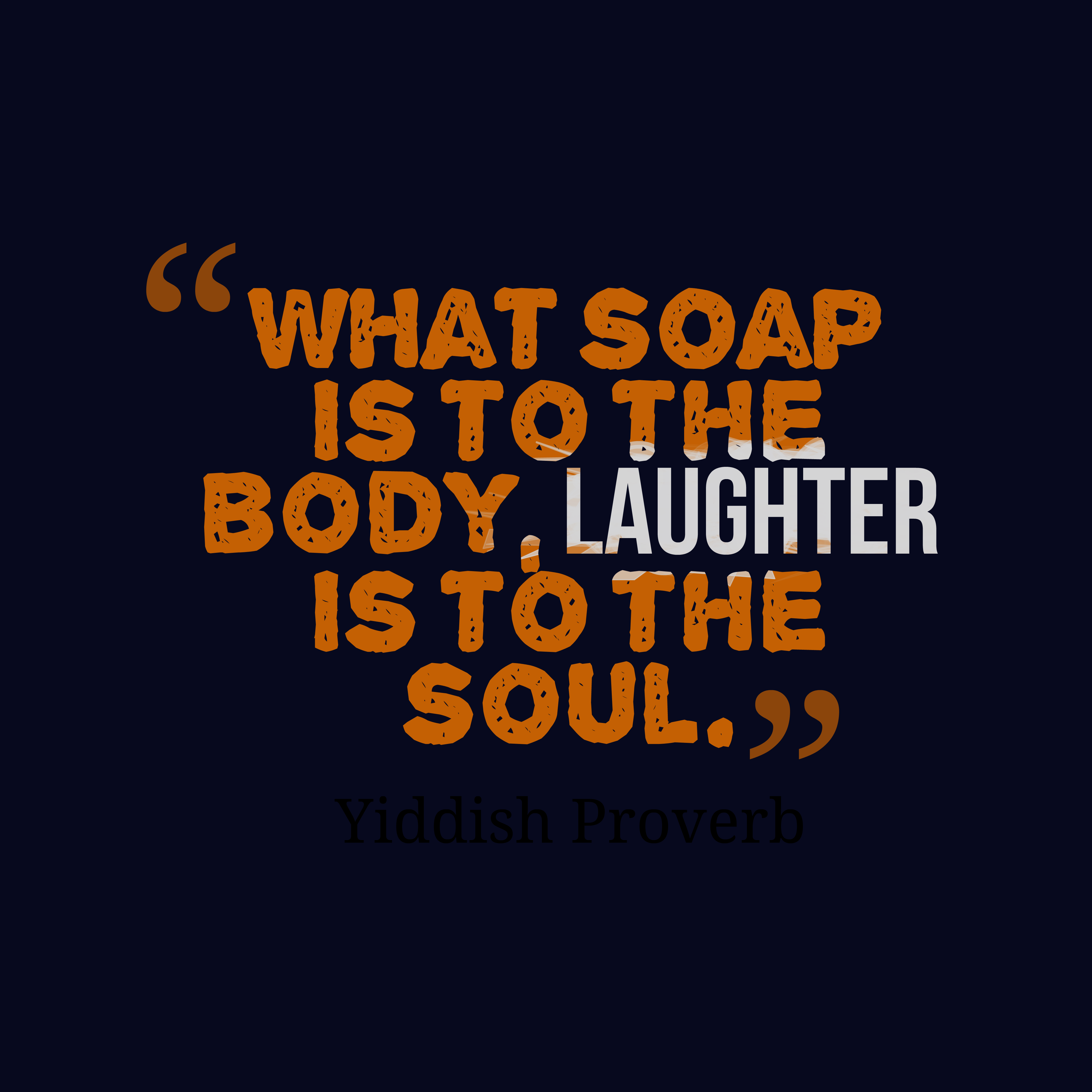 Quotes image of What soap is to the body, laughter is to the soul.