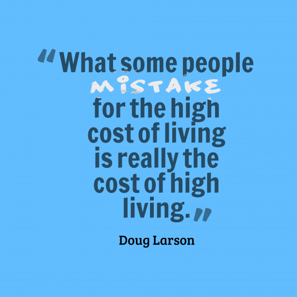 Doug Larson 's quote about Cost, living. What some people mistake for…