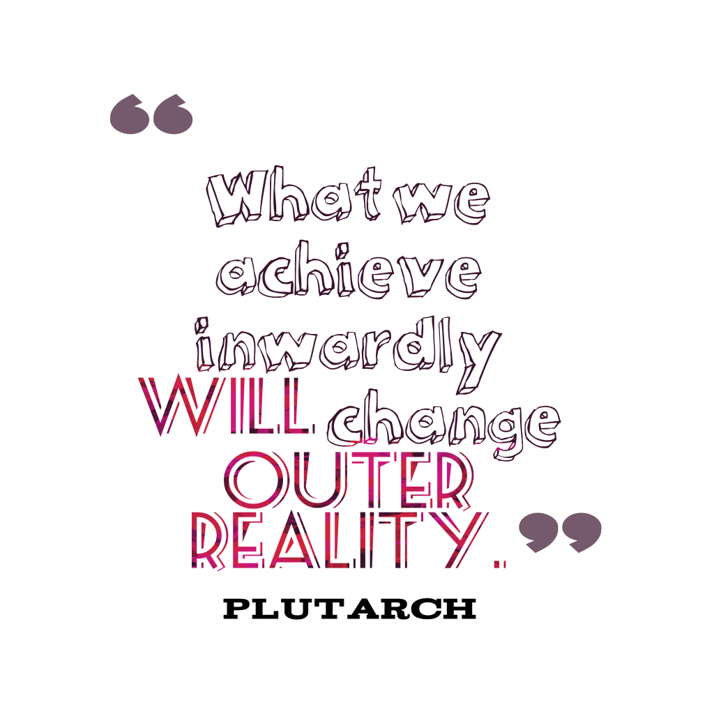 Plutarch quote about reality.