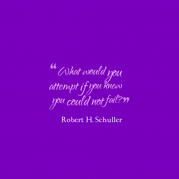 Robert H. Schuller 's quote about . What would you attempt if…