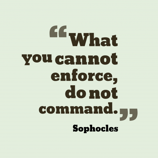 Sophocles 's quote about ability. What you cannot enforce, do…