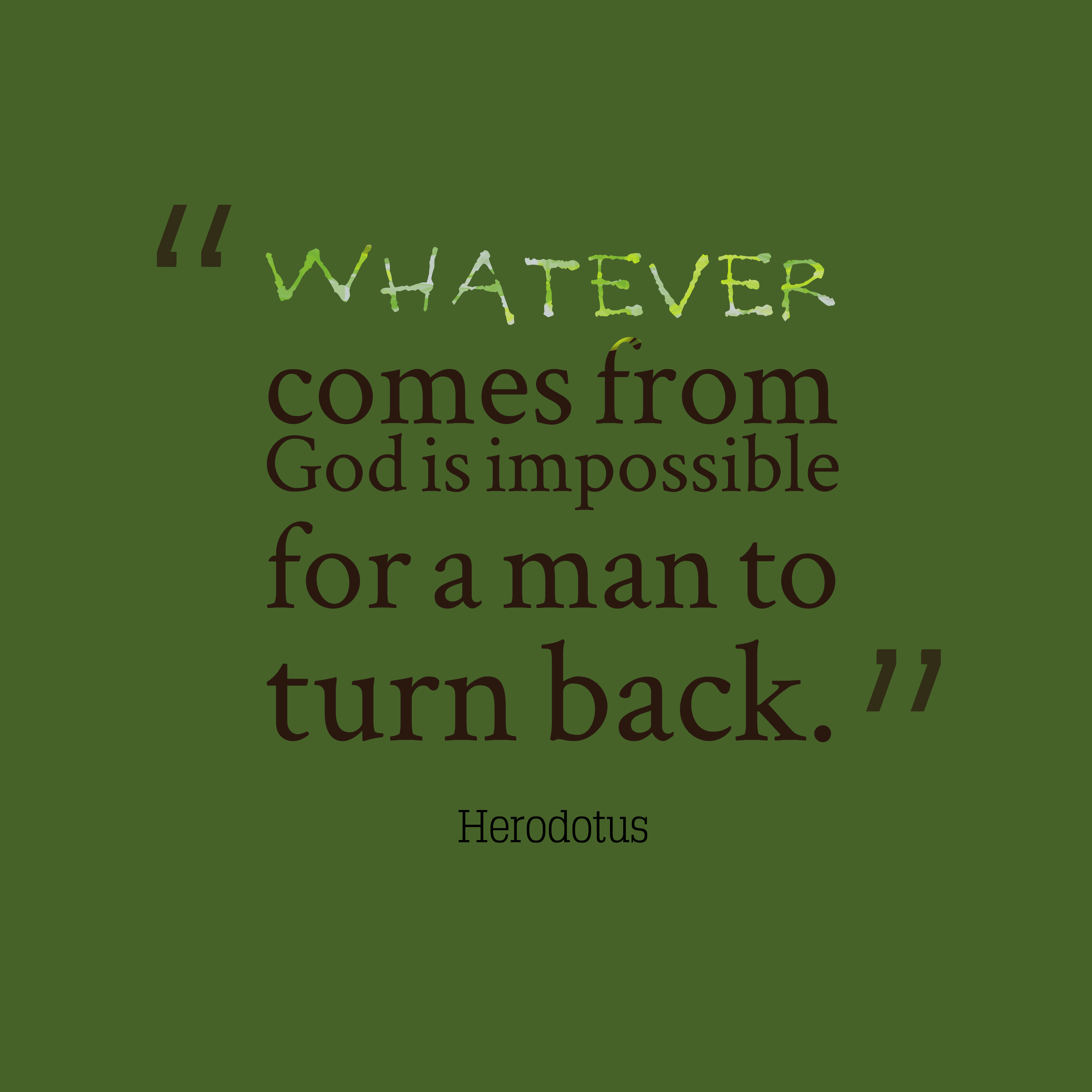 Quotes image of Whatever comes from God is impossible for a man to turn back.