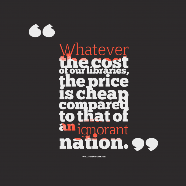Walter Cronkite 's quote about . Whatever the cost of our…