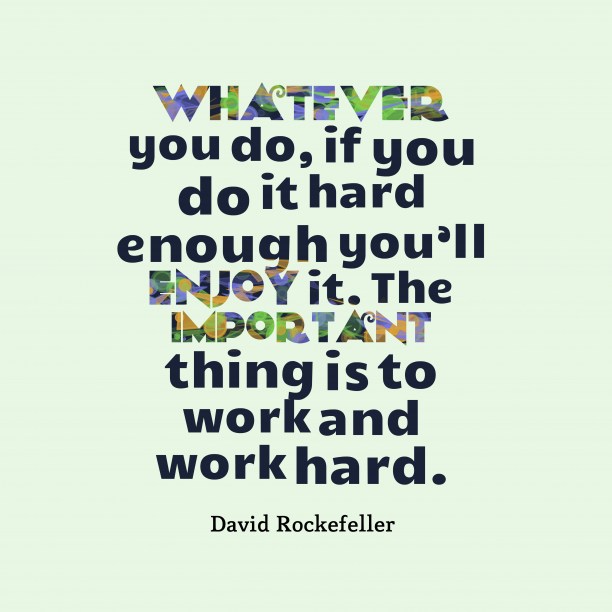 David Rockefeller 's quote about work, integrity. Whatever you do, if you…