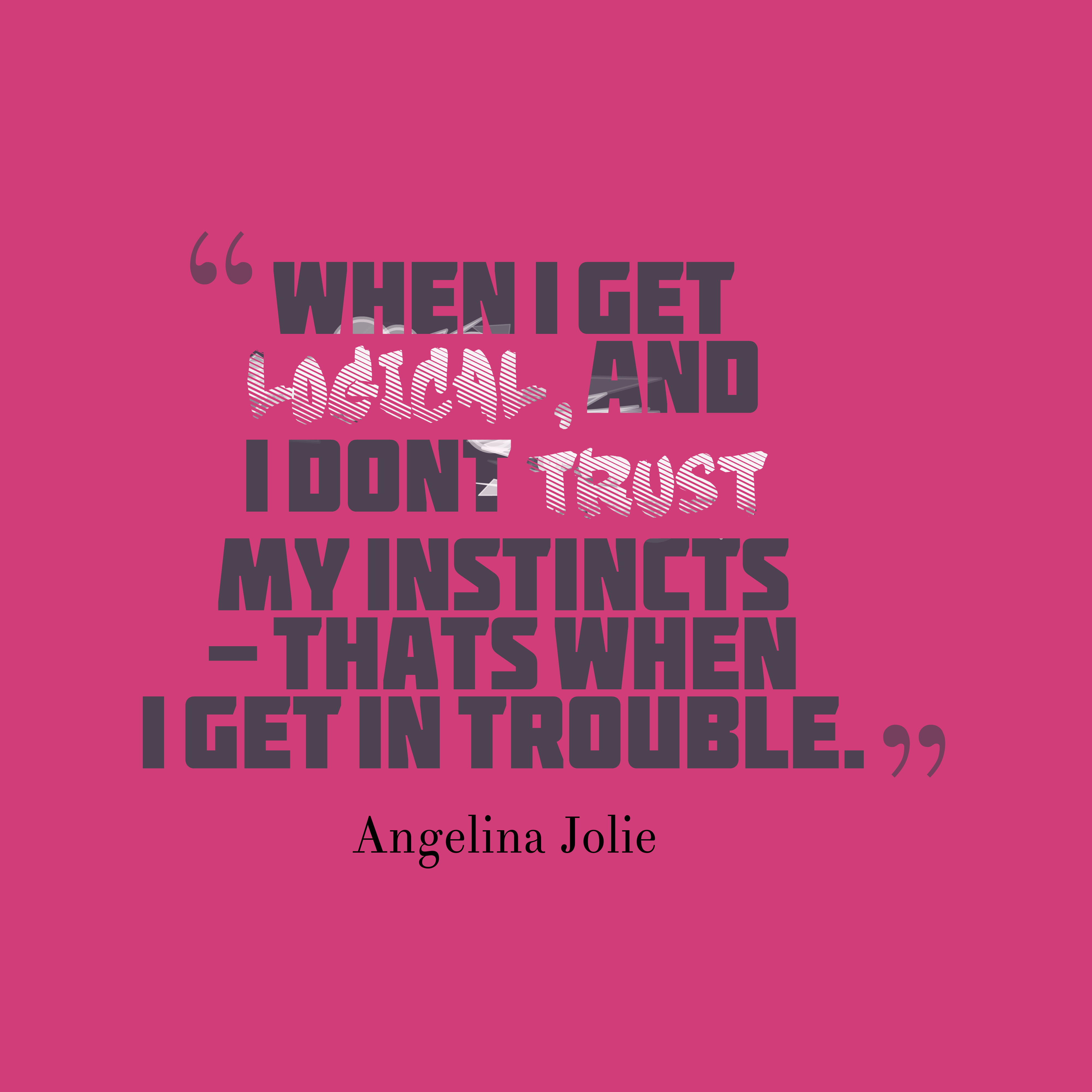 Quotes image of When I get logical, and I don't trust my instincts - that's when I get in trouble.