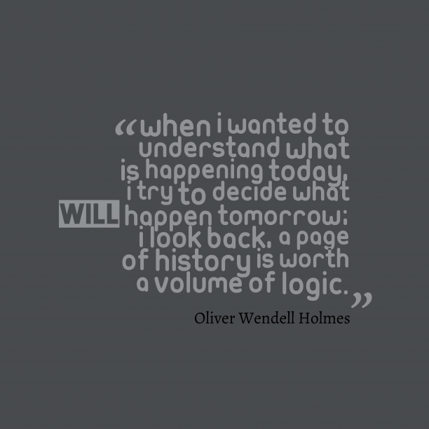 Oliver Wendell Holmes quote about history.