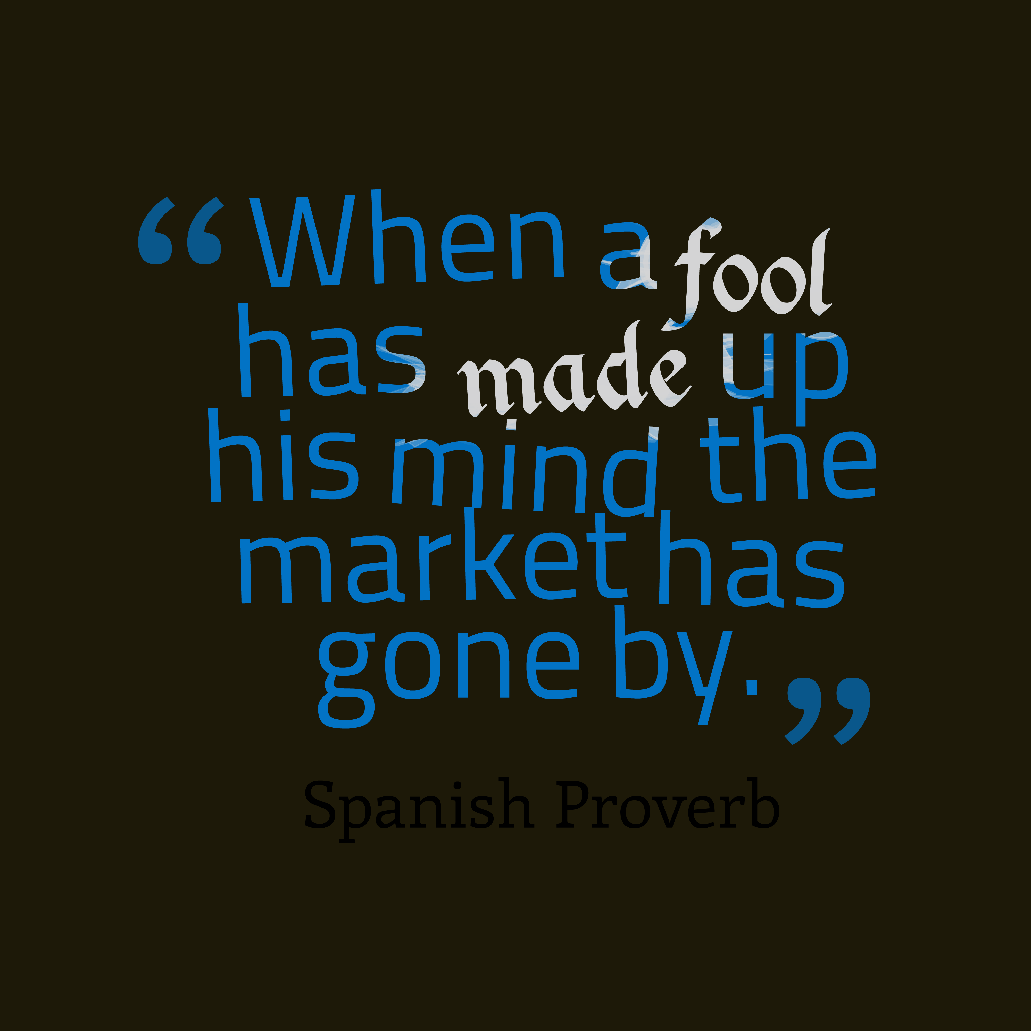 Quotes image of When a fool has made up his mind the market has gone by.