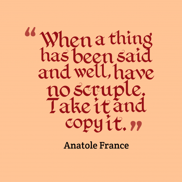 Anatole France 's quote about believe. When a thing has been…