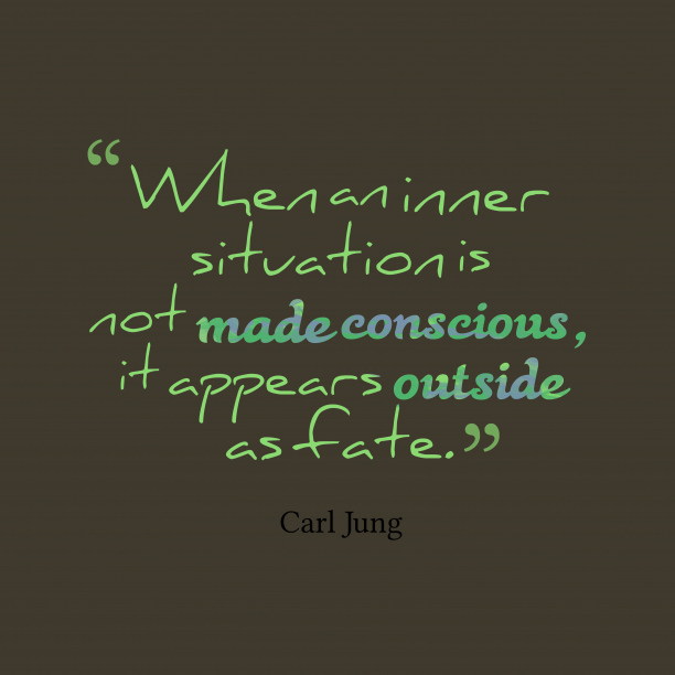 Carl Jung 's quote about . When an inner situation is…