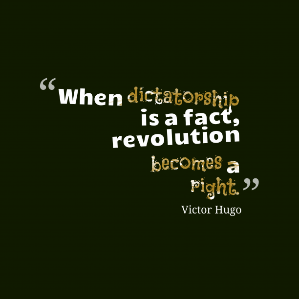 Victor Hugo 's quote about . When dictatorship is a fact,…