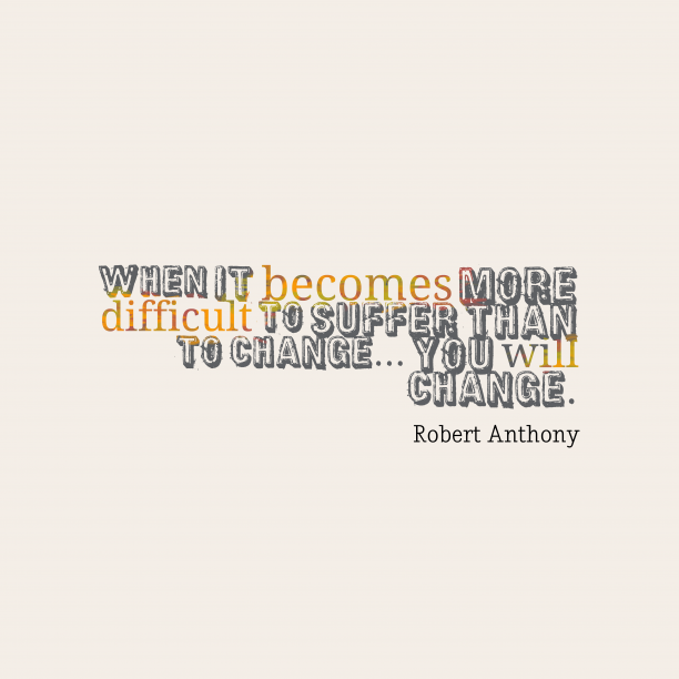 Robert Anthony quote about change.