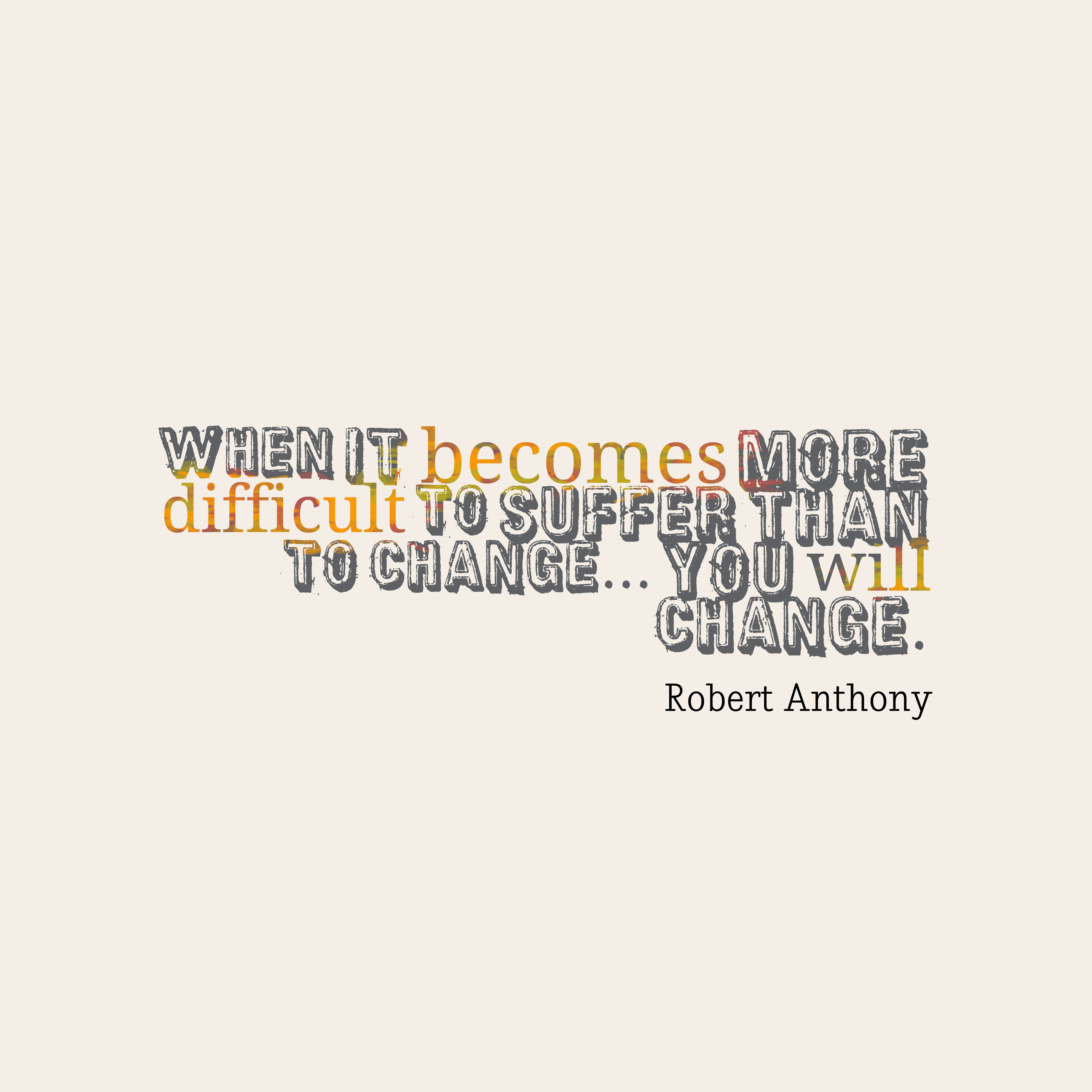 Robert Anthony Quote About Change