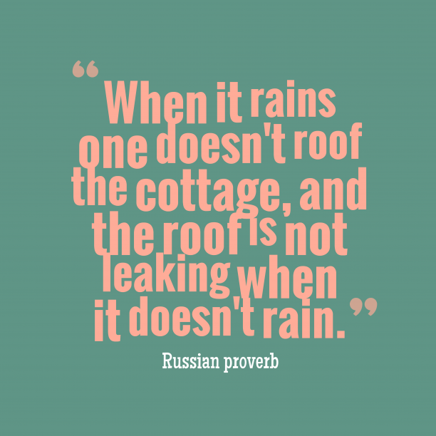 Russian proverb 's quote about . When it rains one doesn't…