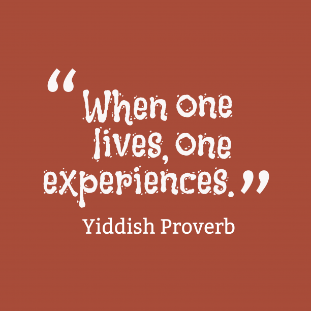 Yiddish Wisdom 's quote about Experiences. When one lives, one experiences….