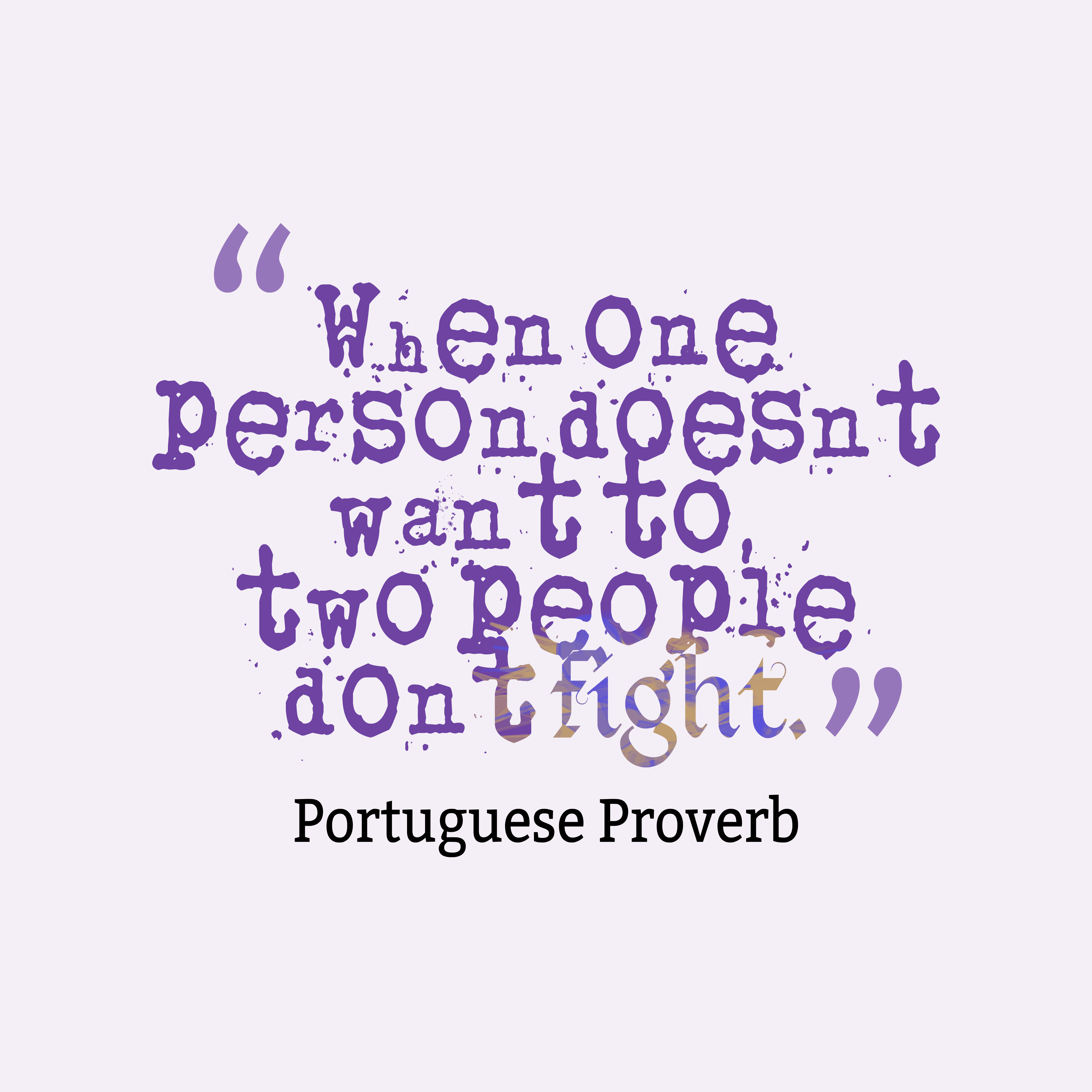 Quotes image of When one person doesn't want to, two people don't fight.