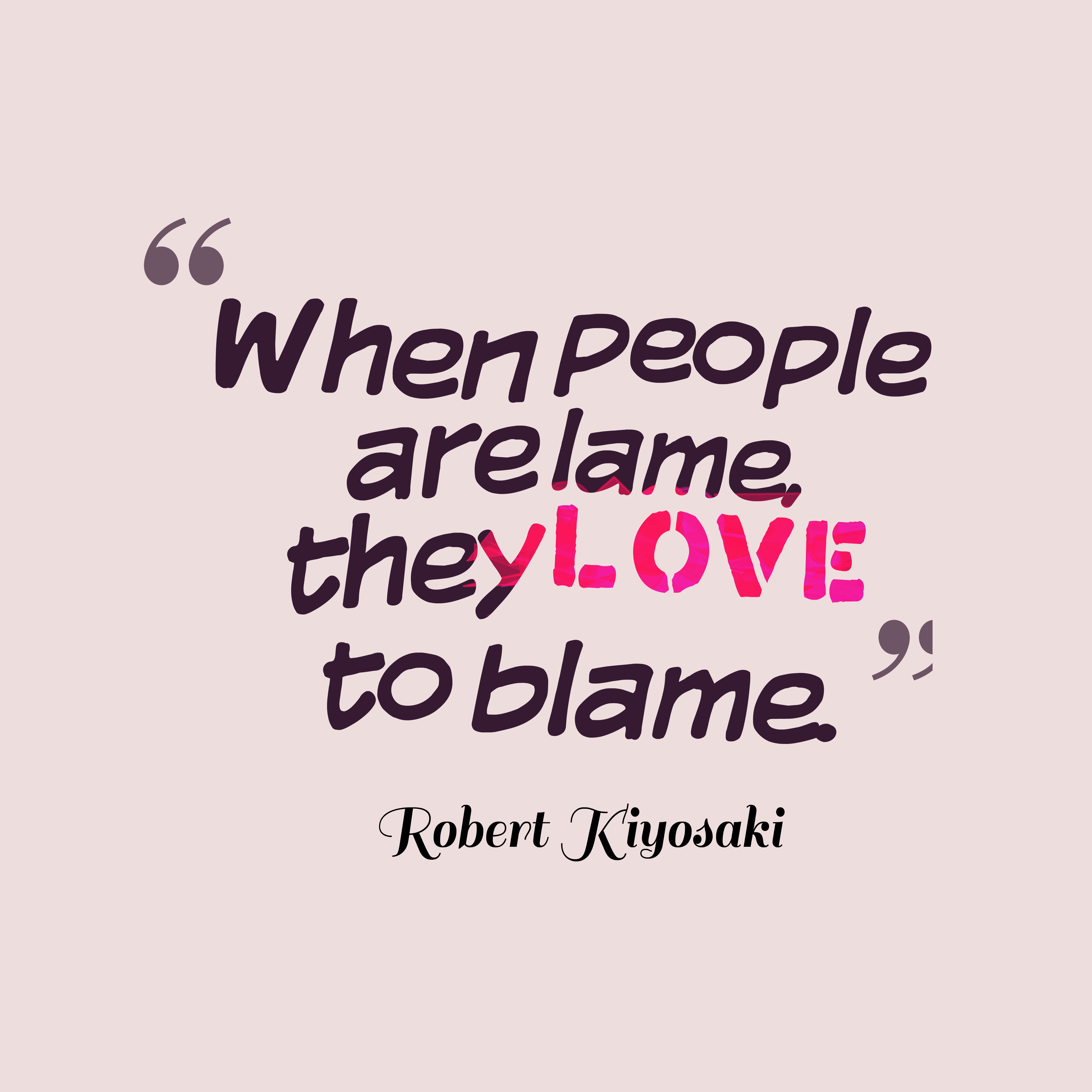 Quotes image of When people are lame, they love to blame.