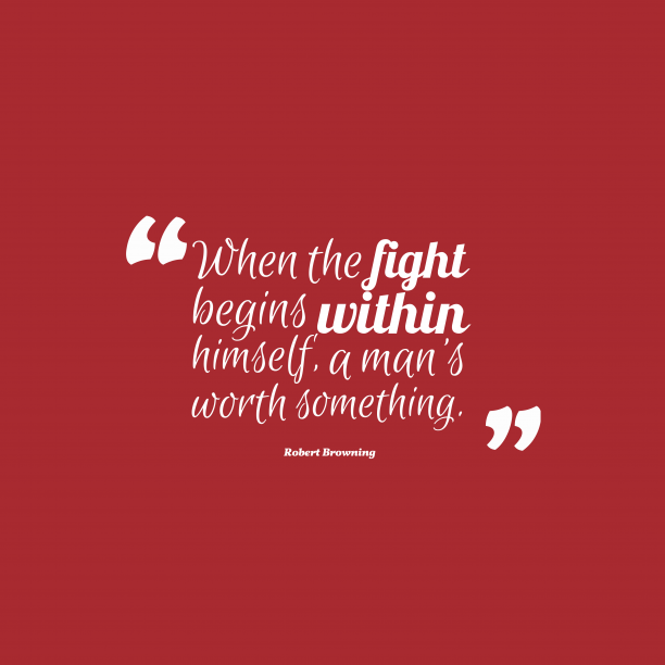 Robert Browning quote about fight.