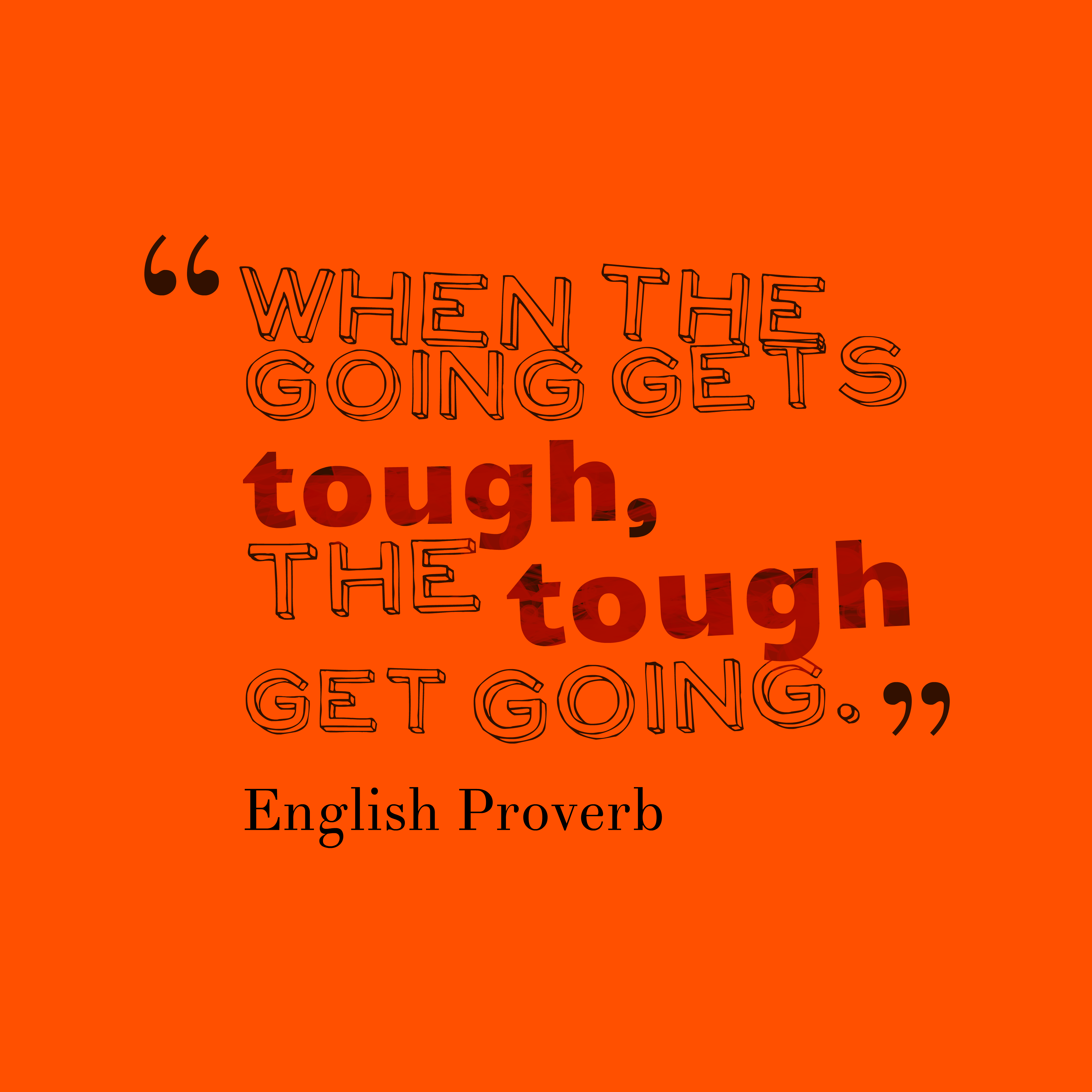 Quotes image of When the going gets tough, the tough get going.