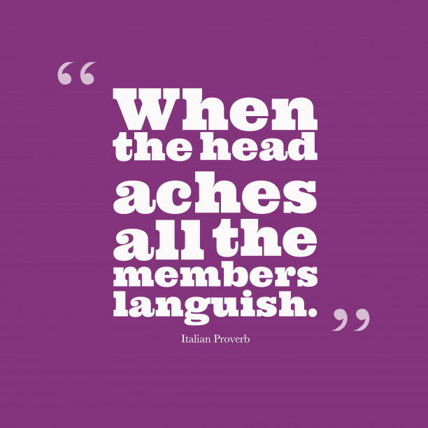 Italian Wisdom 's quote about head, aches. When the head aches all…