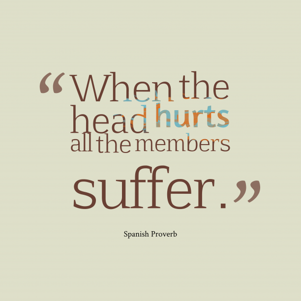 Spanish Wisdom 's quote about . When the head hurts all…