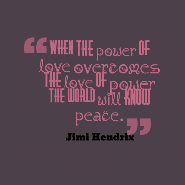Jimi Hendrix 's quote about . When the power of love…