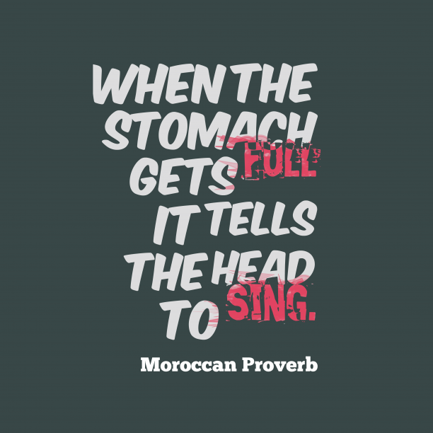 Moroccan Wisdom 's quote about . When the stomach gets full…