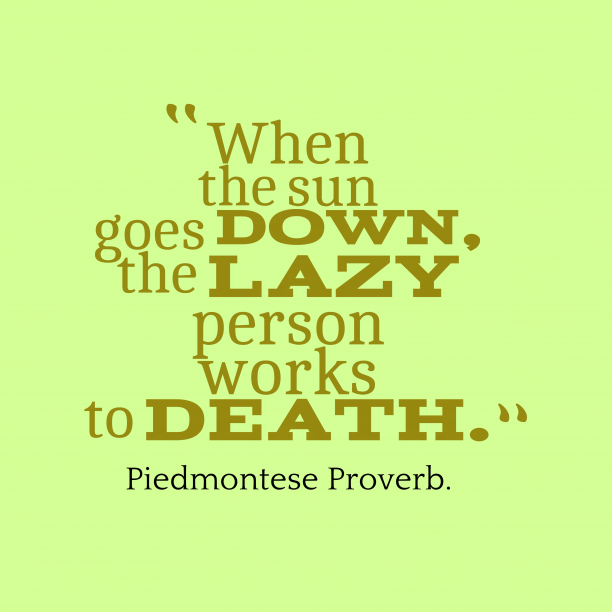 Piedmontese proverb about lazy.