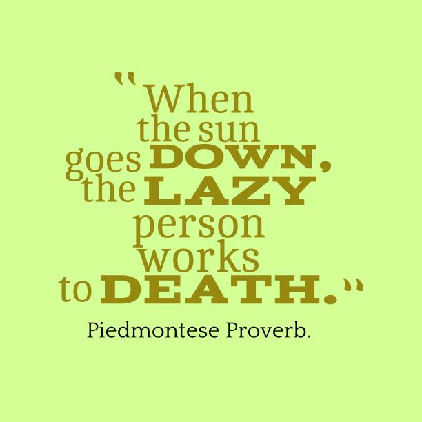 Piedmontese wisdom about lazy.
