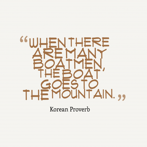 Korean Wisdom 's quote about . When there are many boatmen,…