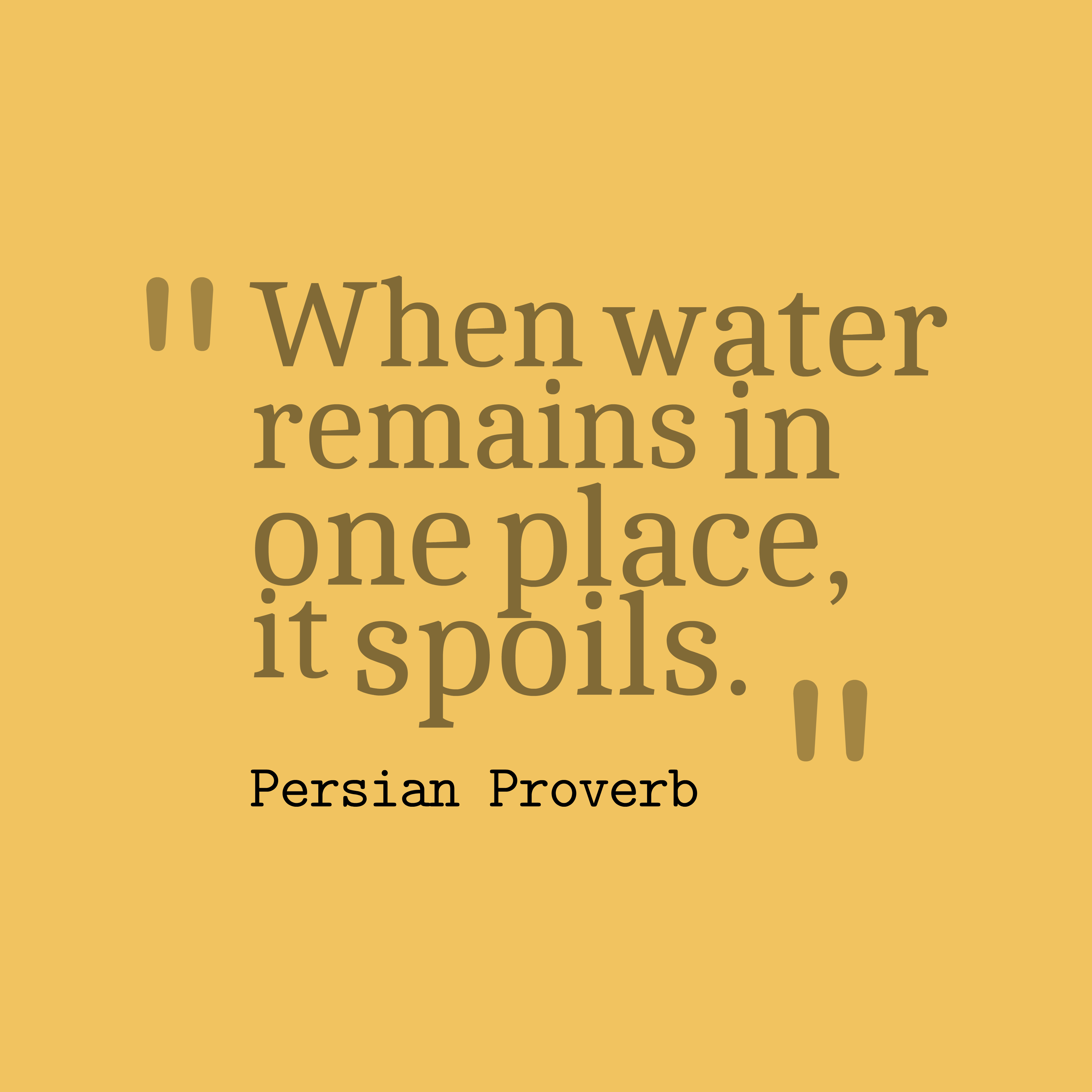 Quotes image of When water remains in one place, it spoils.