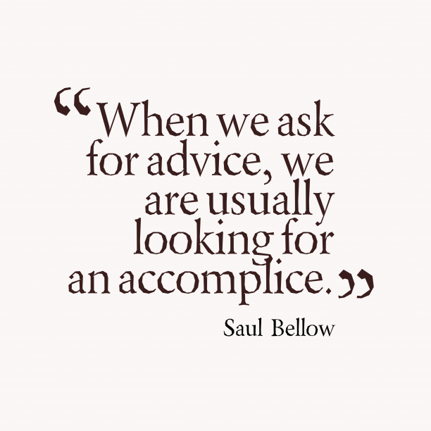 Saul Bellow quote about advice.