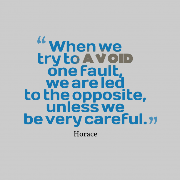 Horace 's quote about fault, carefully. When we try to avoid…