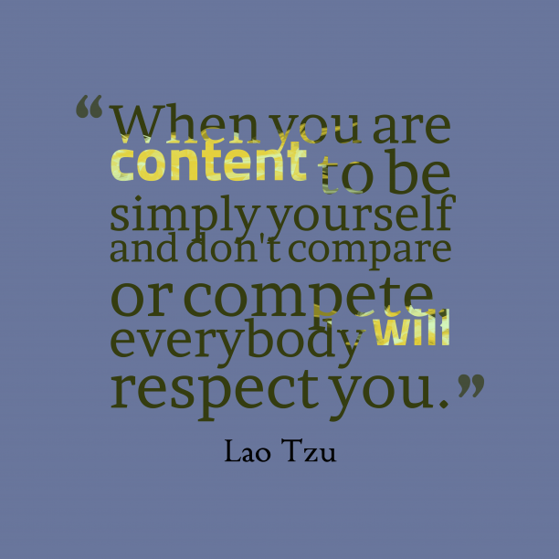 Lao Tzu 's quote about . When you are content to…