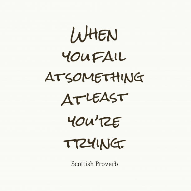 Scottish Wisdom 's quote about . When you fail at something…
