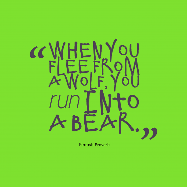 Finnish Wisdom 's quote about . When you flee from a…