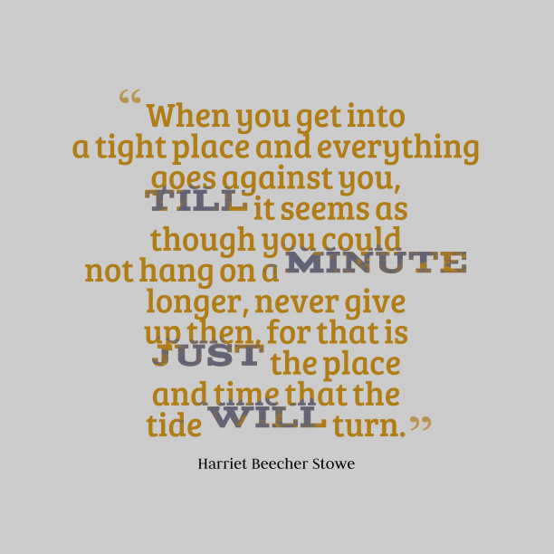 Harriet Beecher Stowe 's quote about . When you get into a…